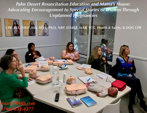 "Palm Desert Resuscitation Education (PDRE) and Mama's House: ""Advocating Encouragement to Special Stories of Women Through Unplanned Pregnancies"""